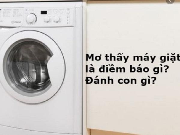 Mơ thấy máy giặt có điềm báo gì và đánh con số nào?